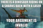 There-is-a-dinosaur-riding-on-a-sharks-back-with-a-laser-Your-argument-is-invalid.jpg